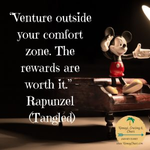 """Venture outside your comfort zone. The rewards are worth it."" –Rapunzel (Tangled)"