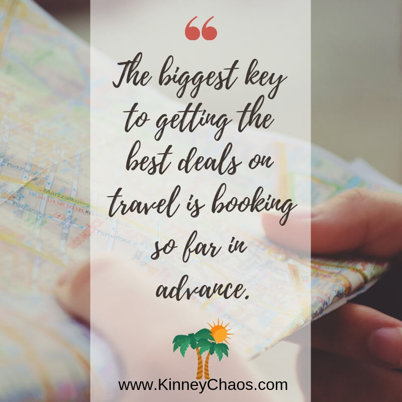The biggest key to getting the best deals on travel is booking so far in advance.